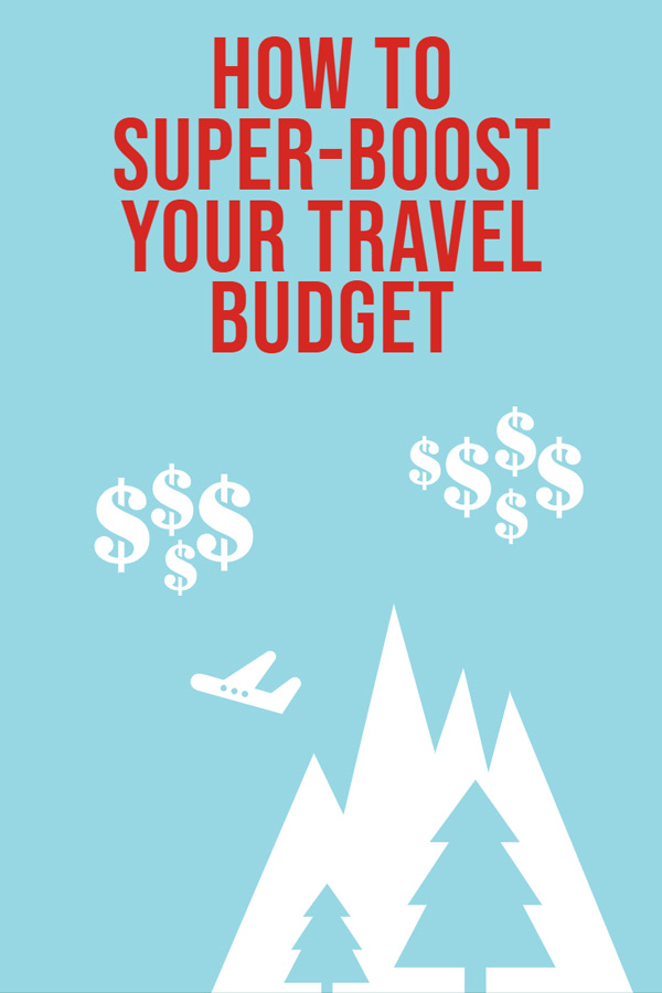 How to super-boost your travel budget and afford to travel the world.